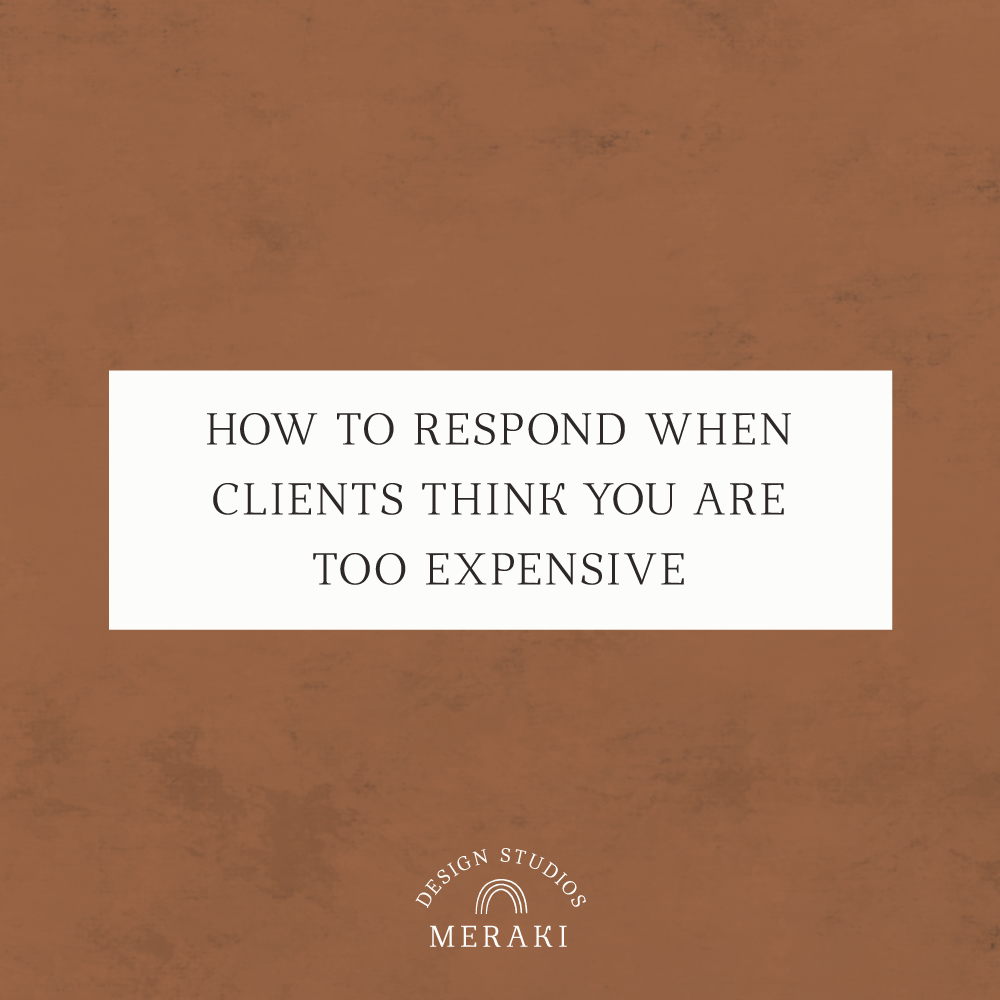 how to respond when a client thinks you're too expensive